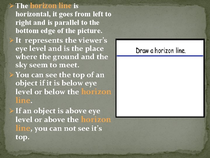 Ø The horizon line is horizontal, it goes from left to right and is