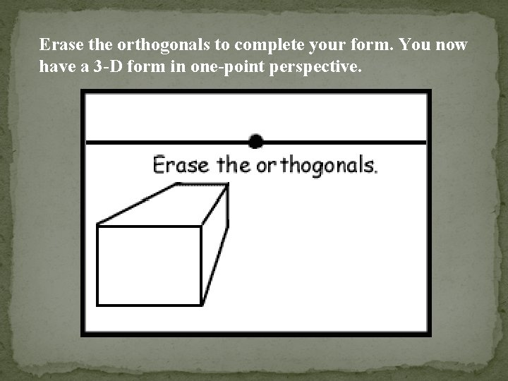 Erase the orthogonals to complete your form. You now have a 3 -D form