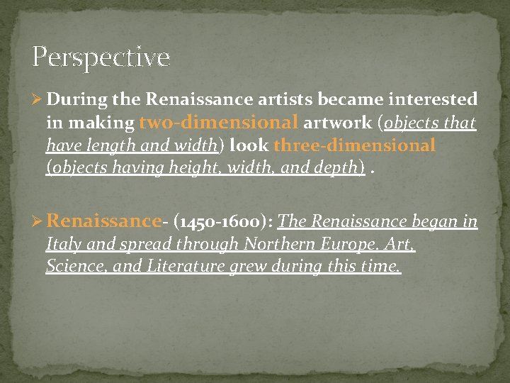 Perspective Ø During the Renaissance artists became interested in making two-dimensional artwork (objects that