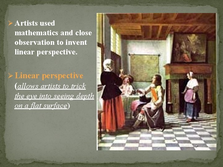 Ø Artists used mathematics and close observation to invent linear perspective. Ø Linear perspective