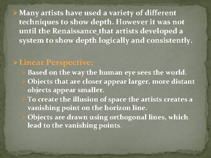 Ø Many artists have used a variety of different techniques to show depth. However