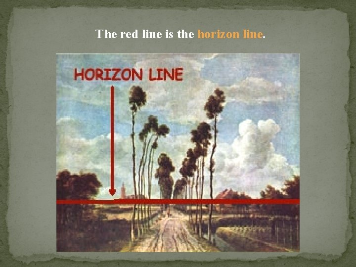 The red line is the horizon line.