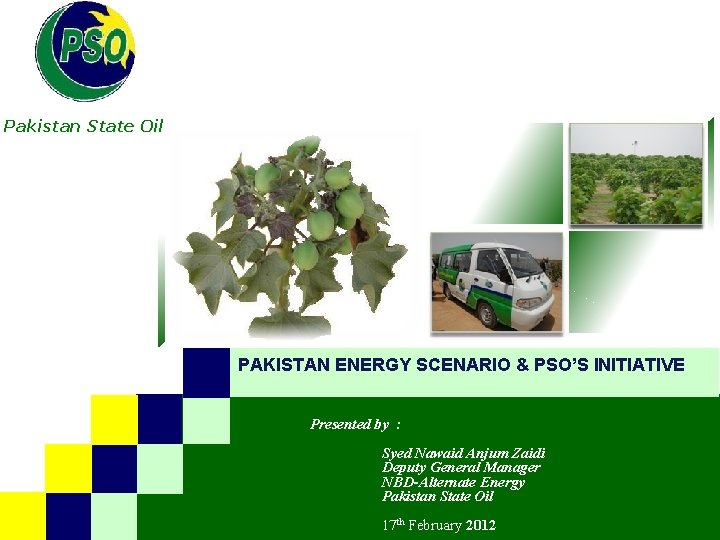 B Pakistan State Oil PAKISTAN ENERGY SCENARIO & PSO'S INITIATIVE Presented by : Syed