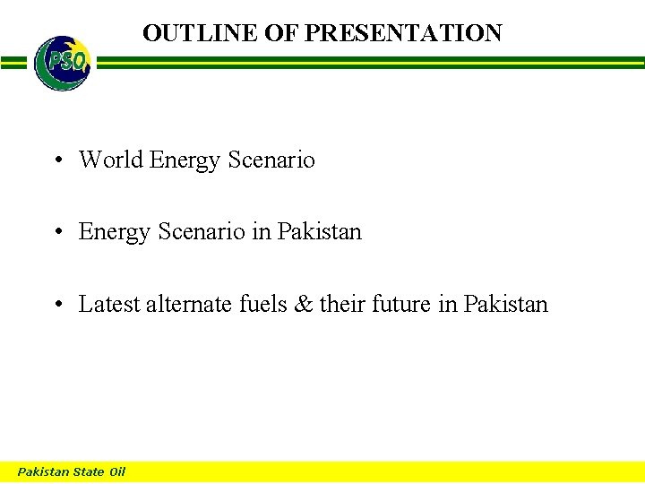 OUTLINE OF PRESENTATION B • World Energy Scenario • Energy Scenario in Pakistan •
