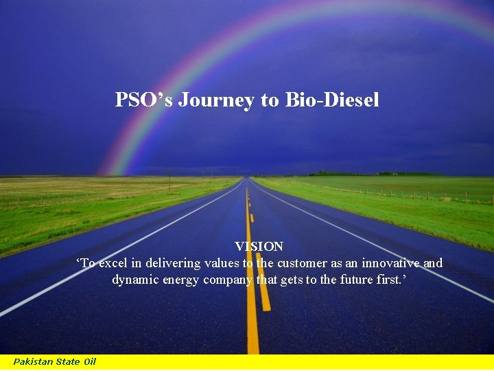 B PSO's Journey to Bio-Diesel VISION 'To excel in delivering values to the customer