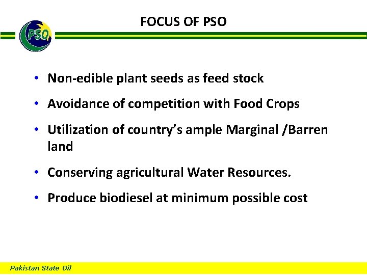 FOCUS OF PSO B • Non-edible plant seeds as feed stock • Avoidance of