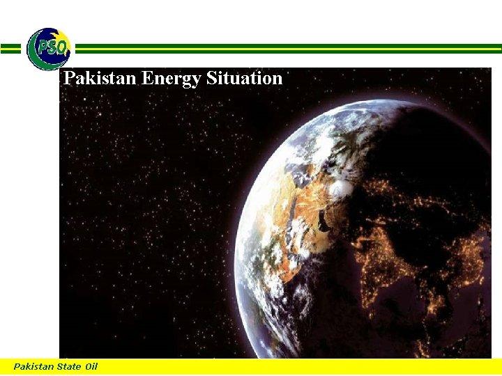 B Pakistan Energy Situation Pakistan State Oil