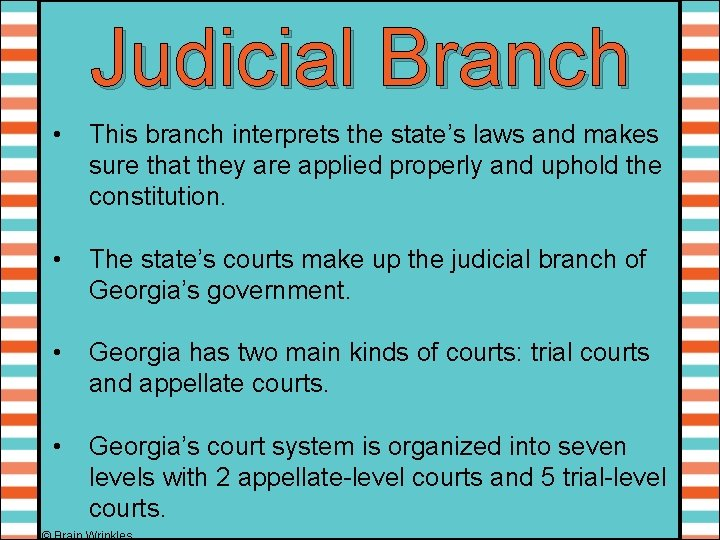 Judicial Branch • This branch interprets the state's laws and makes sure that they