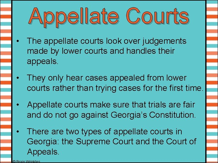 Appellate Courts • The appellate courts look over judgements made by lower courts and
