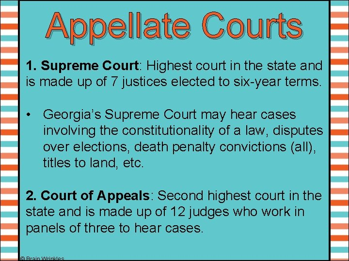 Appellate Courts 1. Supreme Court: Highest court in the state and is made up