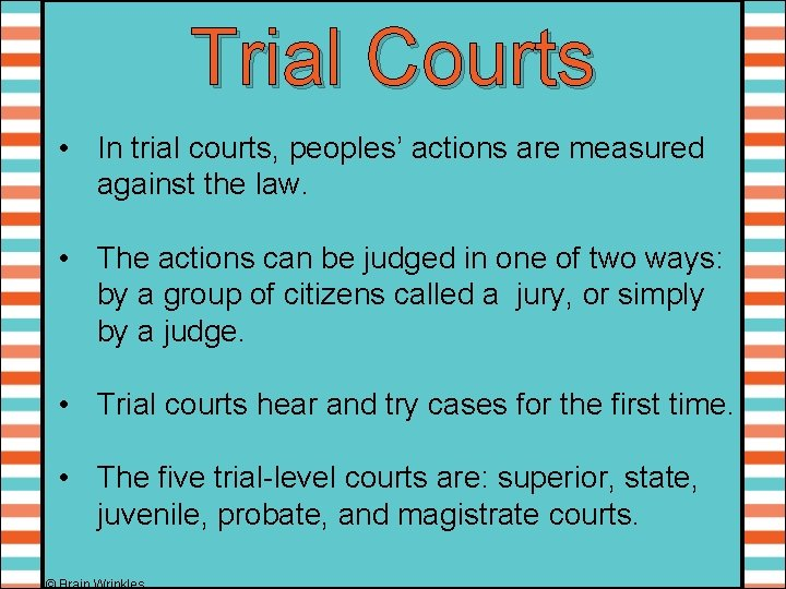 Trial Courts • In trial courts, peoples' actions are measured against the law. •