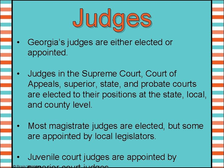 Judges • Georgia's judges are either elected or appointed. • Judges in the Supreme