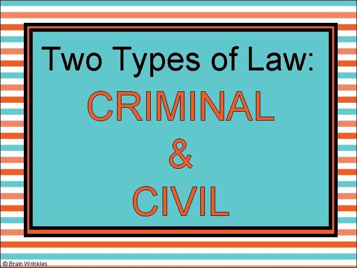 Two Types of Law: CRIMINAL & CIVIL © Brain Wrinkles