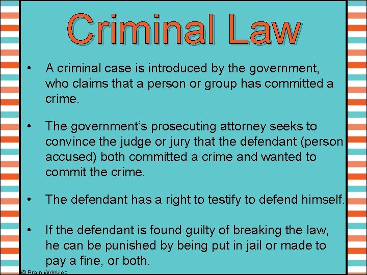 Criminal Law • A criminal case is introduced by the government, who claims that