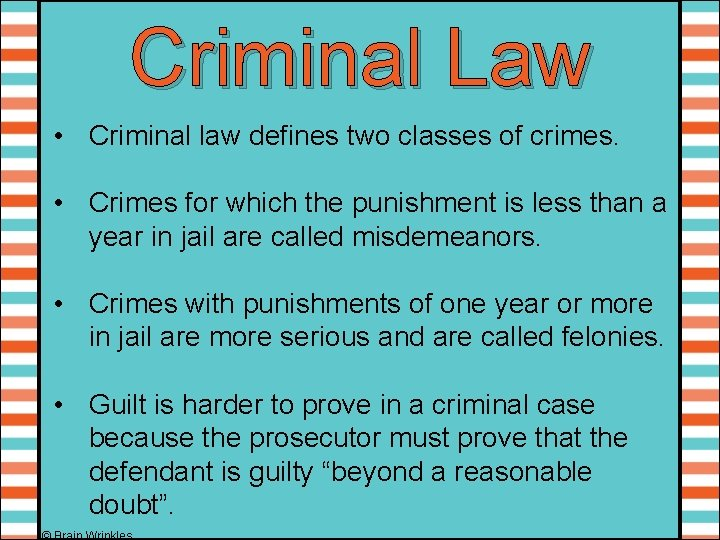 Criminal Law • Criminal law defines two classes of crimes. • Crimes for which