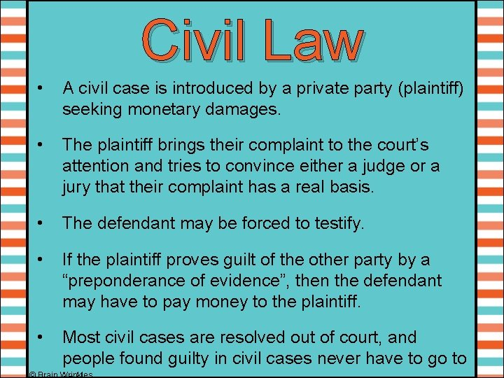 Civil Law • A civil case is introduced by a private party (plaintiff) seeking