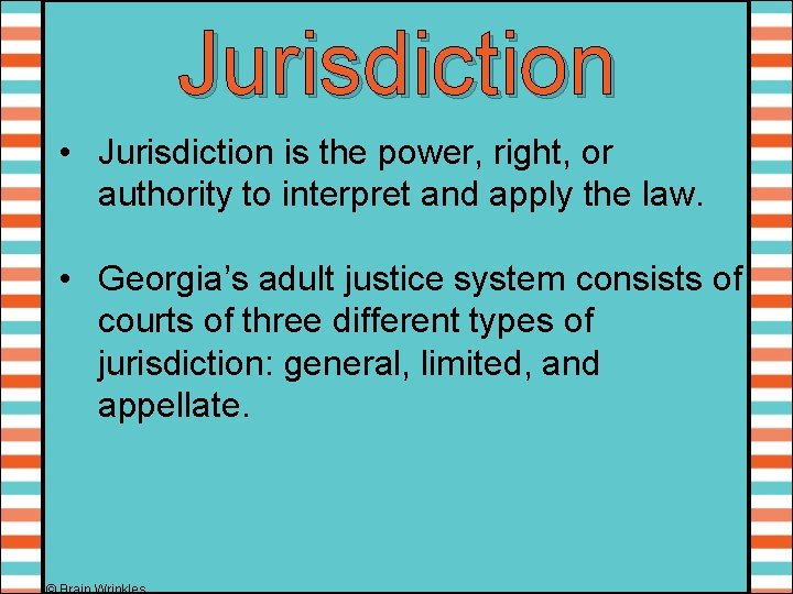 Jurisdiction • Jurisdiction is the power, right, or authority to interpret and apply the