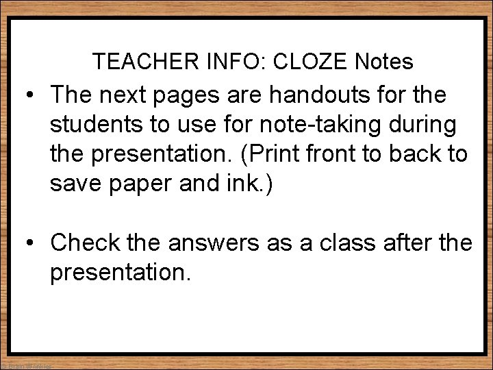 TEACHER INFO: CLOZE Notes • The next pages are handouts for the students to
