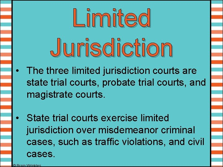 Limited Jurisdiction • The three limited jurisdiction courts are state trial courts, probate trial