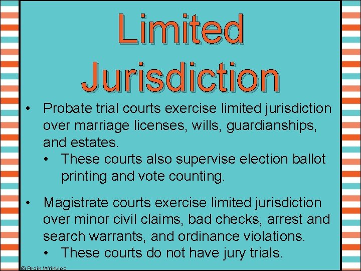 Limited Jurisdiction • Probate trial courts exercise limited jurisdiction over marriage licenses, wills, guardianships,