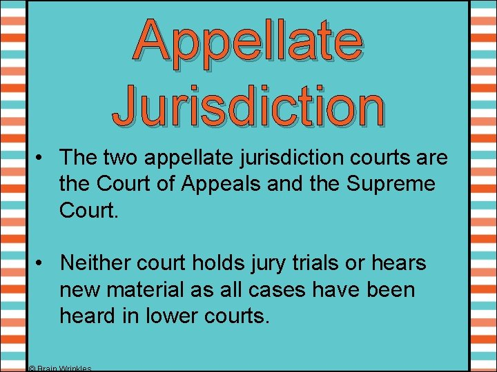 Appellate Jurisdiction • The two appellate jurisdiction courts are the Court of Appeals and