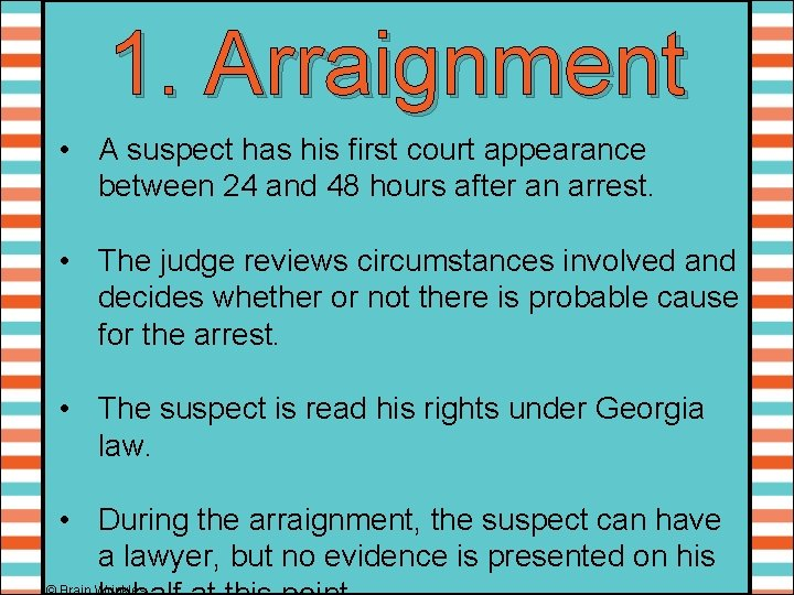 1. Arraignment • A suspect has his first court appearance between 24 and 48