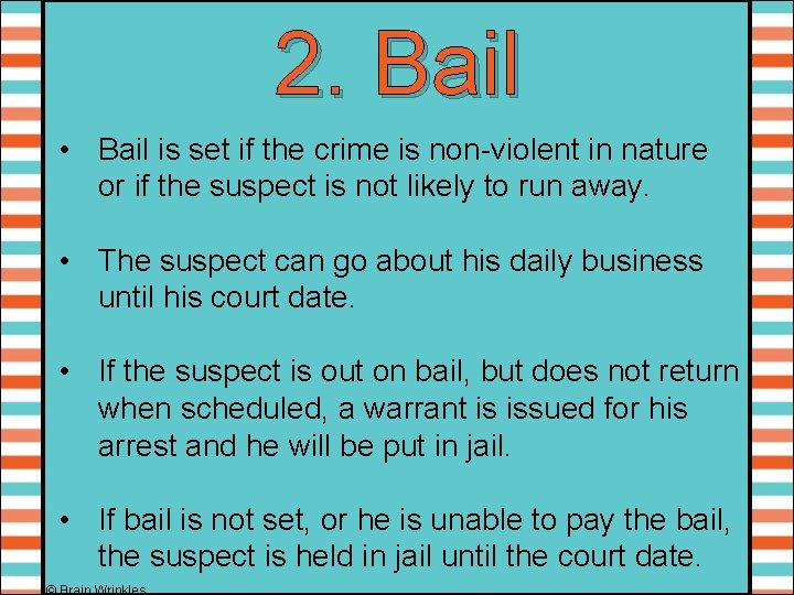 2. Bail • Bail is set if the crime is non-violent in nature or