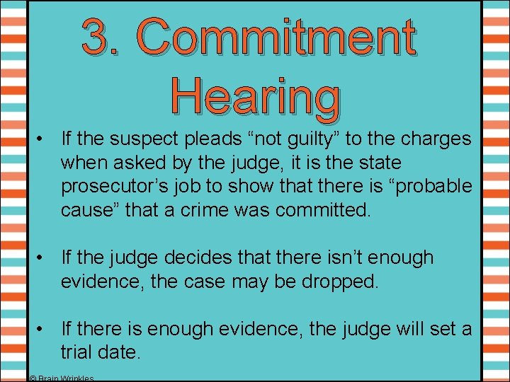 """3. Commitment Hearing • If the suspect pleads """"not guilty"""" to the charges when"""