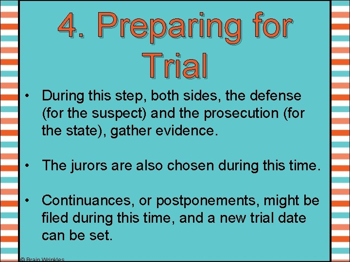 4. Preparing for Trial • During this step, both sides, the defense (for the