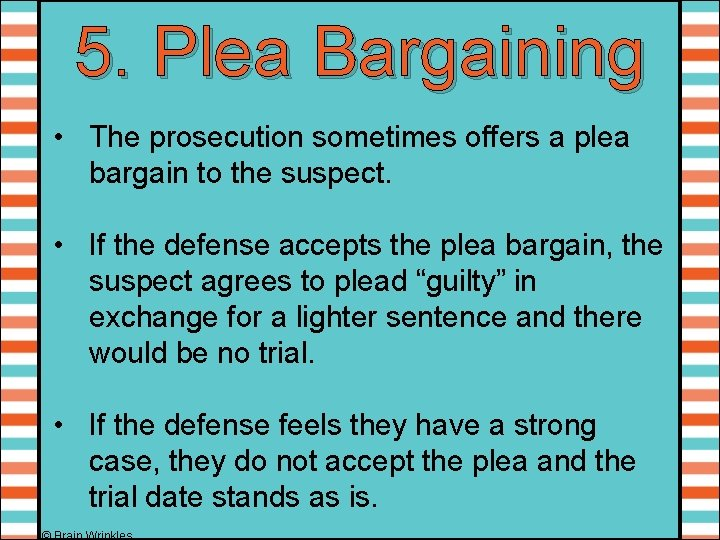 5. Plea Bargaining • The prosecution sometimes offers a plea bargain to the suspect.