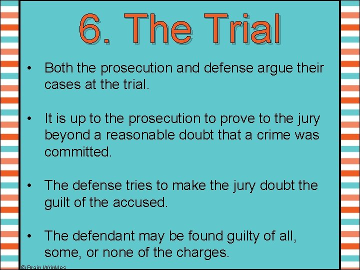 6. The Trial • Both the prosecution and defense argue their cases at the