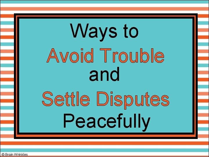 Ways to Avoid Trouble and Settle Disputes Peacefully © Brain Wrinkles