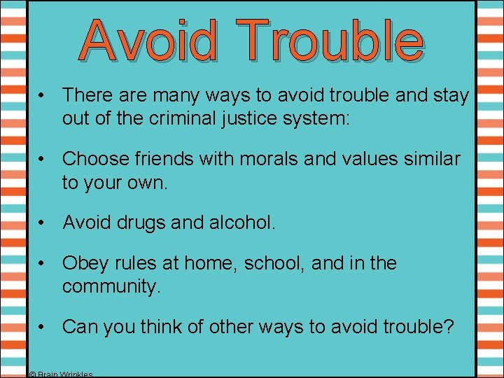 Avoid Trouble • There are many ways to avoid trouble and stay out of