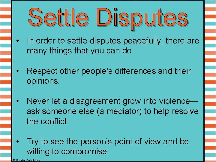 Settle Disputes • In order to settle disputes peacefully, there are many things that