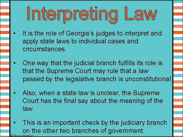 Interpreting Law • It is the role of Georgia's judges to interpret and apply