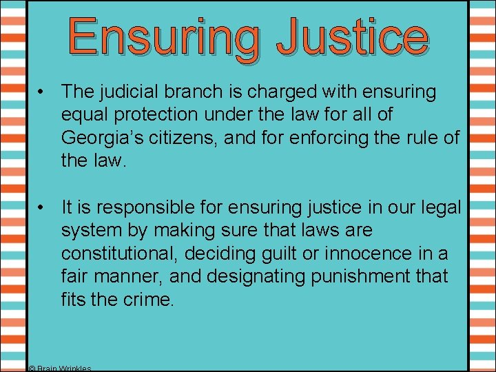 Ensuring Justice • The judicial branch is charged with ensuring equal protection under the