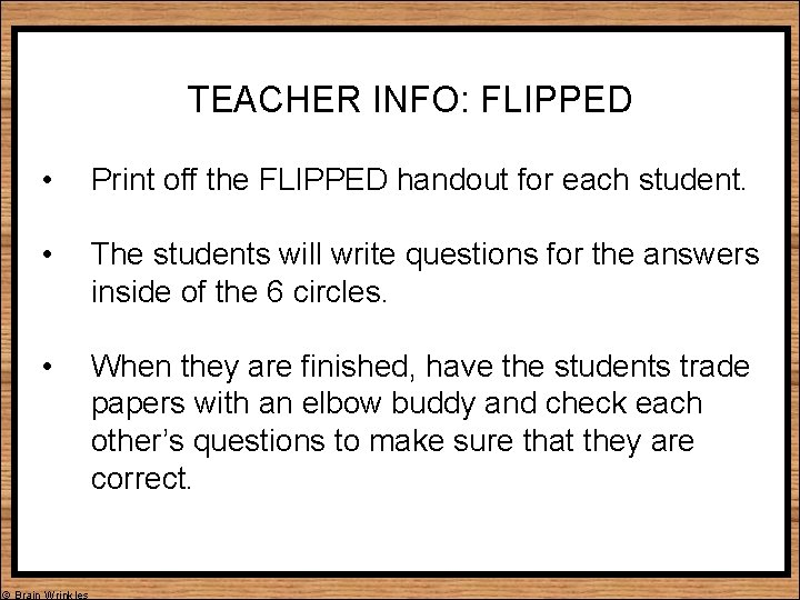 TEACHER INFO: FLIPPED • Print off the FLIPPED handout for each student. • The