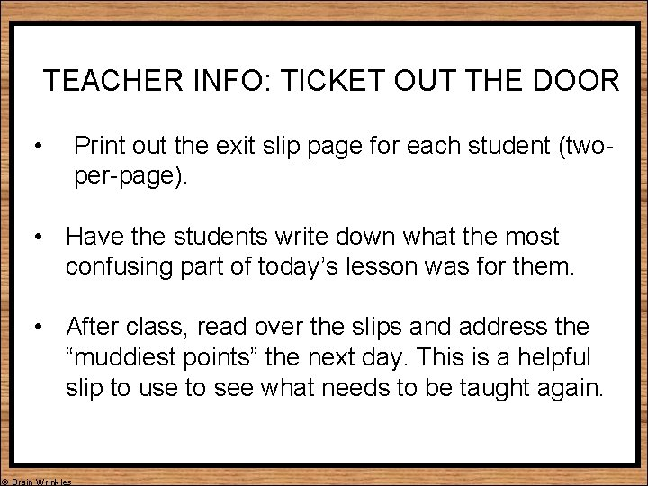 TEACHER INFO: TICKET OUT THE DOOR • Print out the exit slip page for