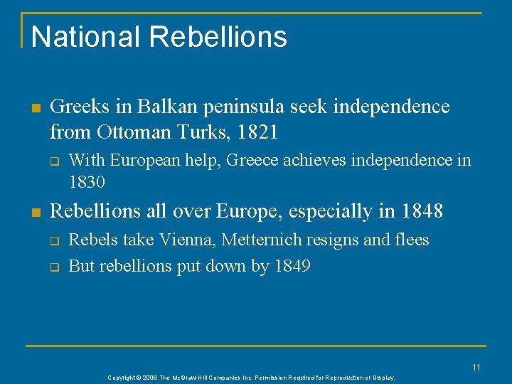 National Rebellions n Greeks in Balkan peninsula seek independence from Ottoman Turks, 1821 q
