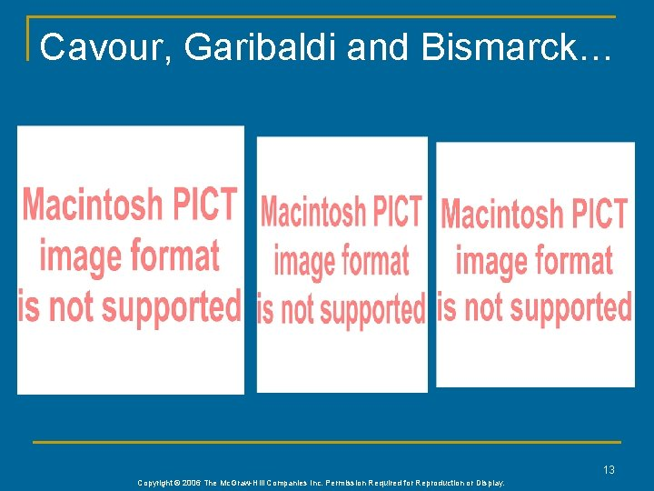 Cavour, Garibaldi and Bismarck… 13 Copyright © 2006 The Mc. Graw-Hill Companies Inc. Permission
