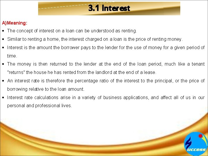 3. 1 Interest A)Meaning: § The concept of interest on a loan can be