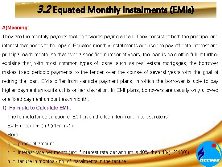 3. 2 Equated Monthly Instalments (EMIs) A)Meaning: They are the monthly payouts that go