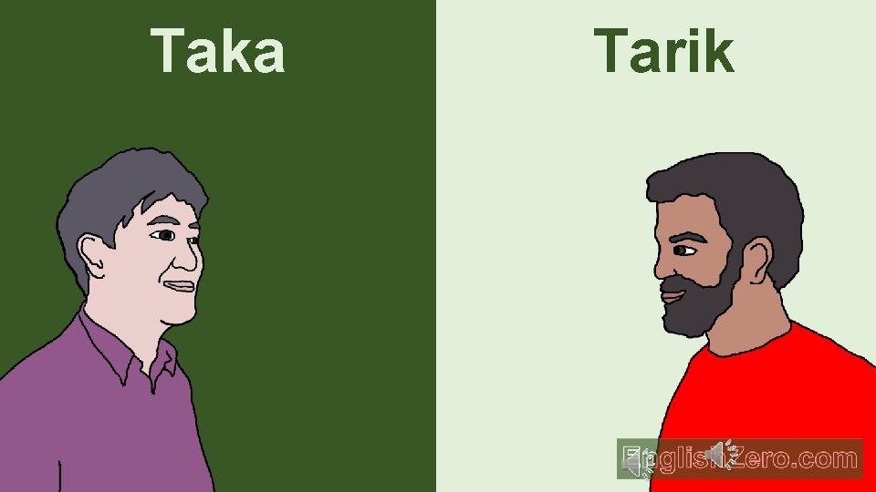 Taka Hello. Tarik