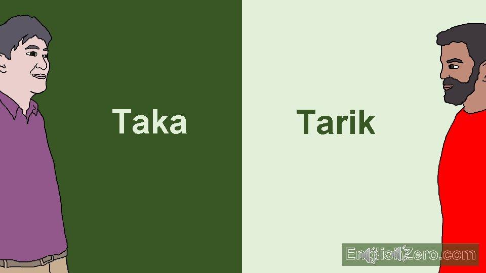 Taka Tarik