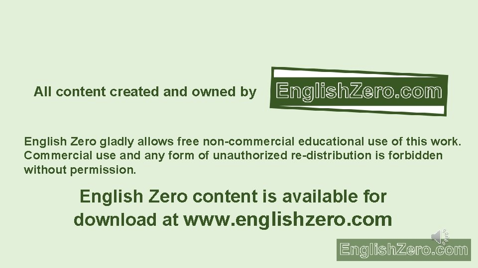 All content created and owned by English Zero gladly allows free non-commercial educational use