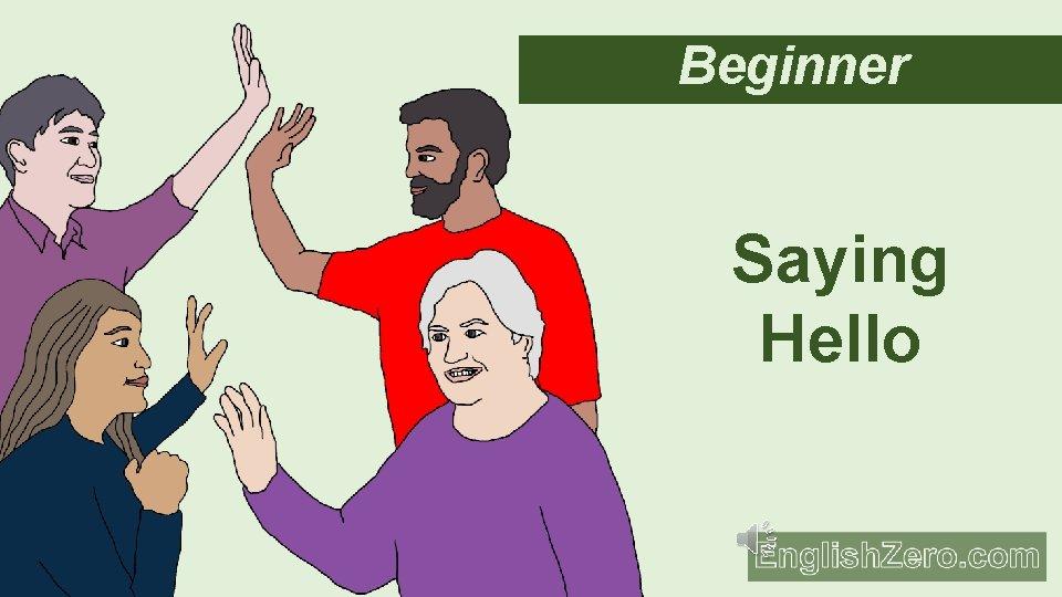 Beginner Saying Hello