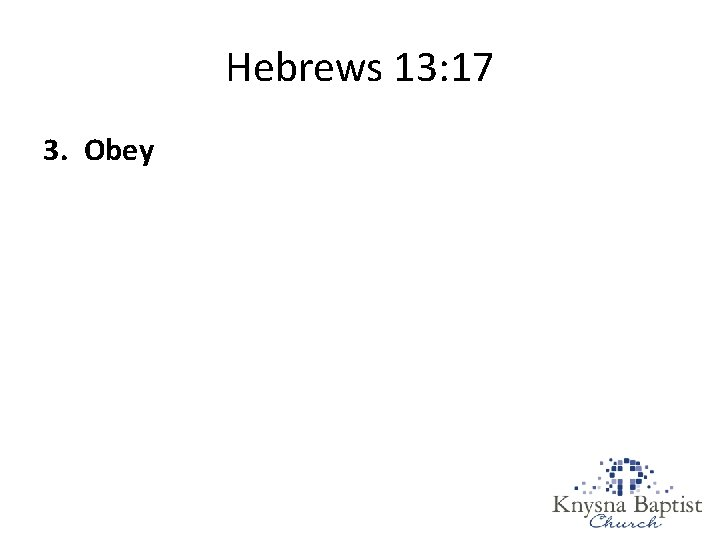 Hebrews 13: 17 3. Obey