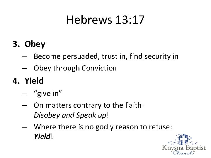Hebrews 13: 17 3. Obey – Become persuaded, trust in, find security in –