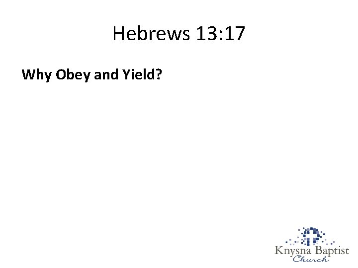 Hebrews 13: 17 Why Obey and Yield?