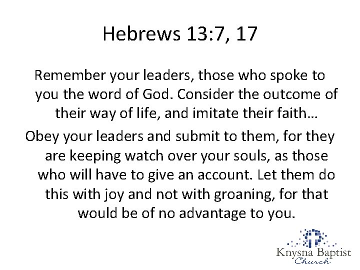 Hebrews 13: 7, 17 Remember your leaders, those who spoke to you the word